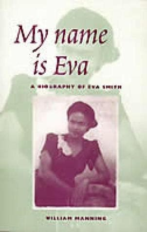 biography book names my name is eva a biography of eva smith by william