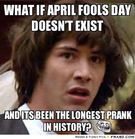 April Fools Memes - photos april fools day memes almost make the other 364