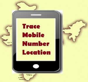 trace mobile location how to trace mobile number location in india
