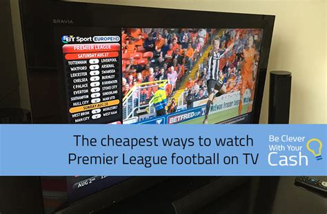 epl on tv today cheapest ways to watch premier league football on tv be