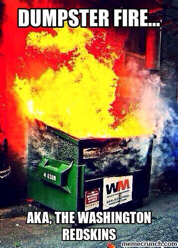 Dumpster Fire Meme - redskins dumpster fire
