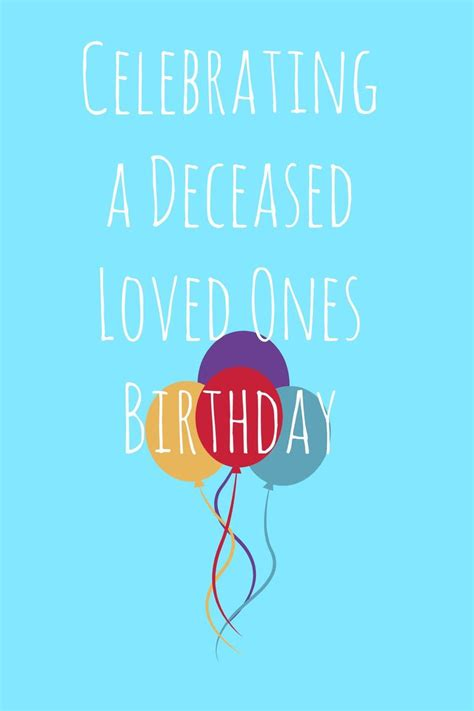 Deceased Birthday Quotes Celebrating A Deceased Loved One S Birthday Grief