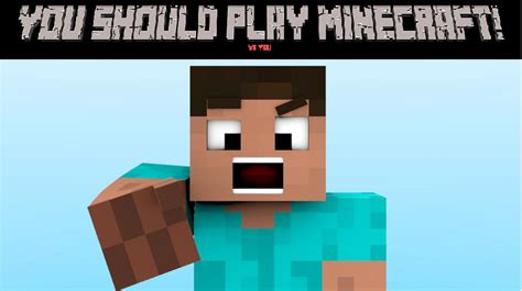 what should i play you should play minecraft 20 reasons minecraft