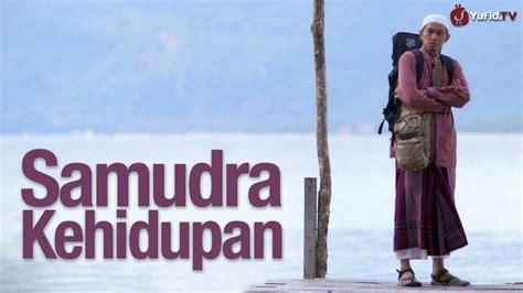 download film motivasi islam gratis samudera kehidupan abuz zubair hawaary lc yufid tv