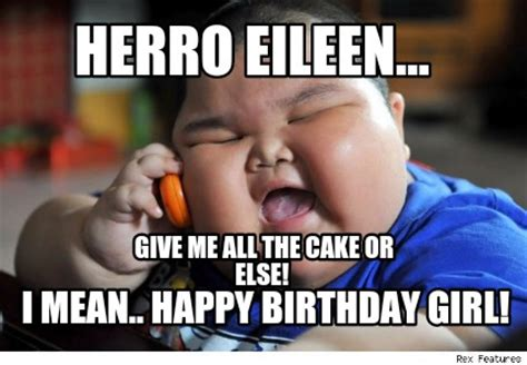 Mean Happy Birthday Meme - meme creator herro eileen give me all the cake or else i mean happy birthday girl meme
