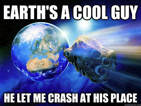 earth friendly asteroid memes quickmeme