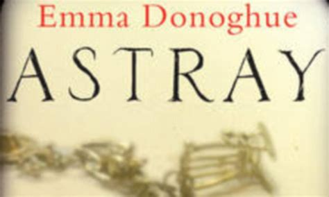 book review astray by emma donoghue author of room emma donoghue astray daily mail online