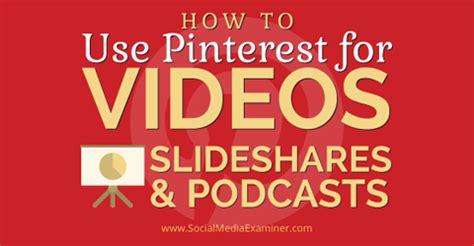 pinterest com how to use pinterest for videos slideshares and podcasts