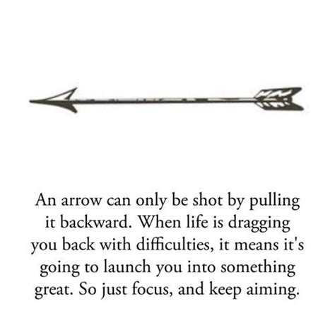 Arrow Tattoo Meaning Quote | an arrow can only be shot by pulling it backward when