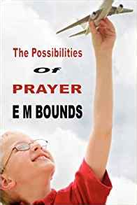 the possibilities of prayer books the possibilities of prayer e m bounds