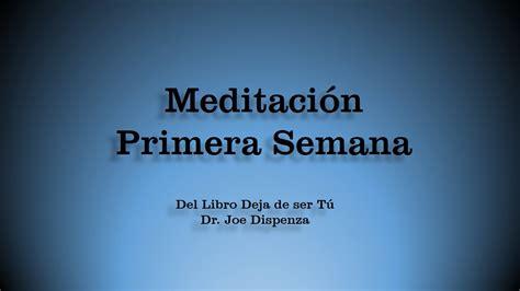 libro deja de ser tu meditacion primera semana t 233 cnica de inducci 243 n del libro