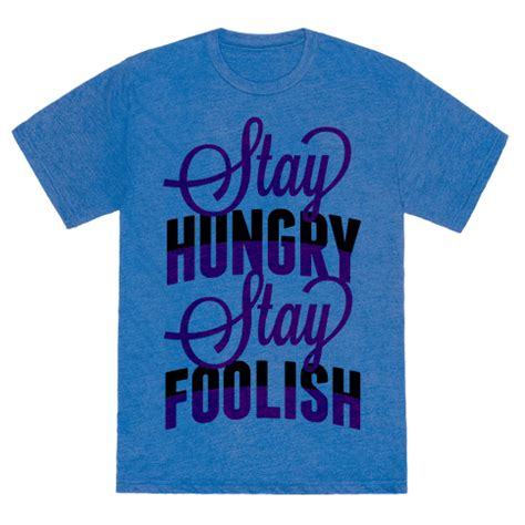 Tshirt Stay Hungry stay hungry stay foolish tshirt human