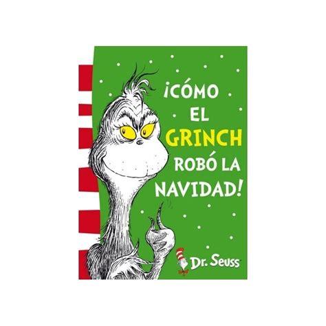 como el grinch robo 161 c 243 mo el grinch rob 243 la navidad dr seuss 4 libro editorial beascoa