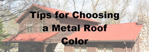 how to choose a house how to choose a color for your metal roof metal roofing