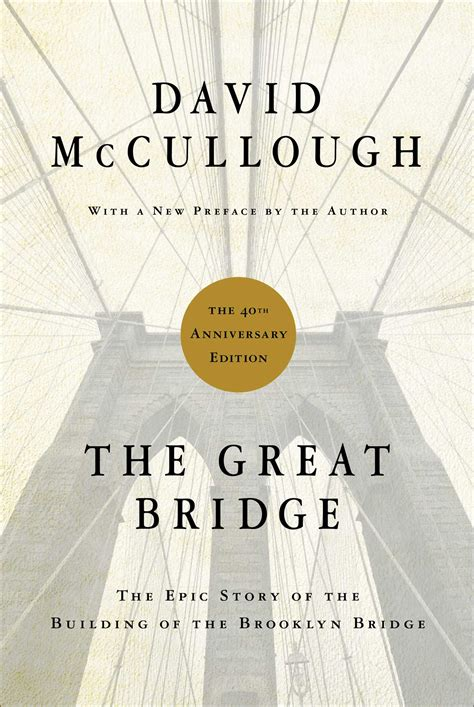 the bridge a novel the great bridge book by david mccullough official