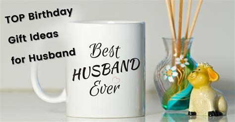 best gift for to top birthday gift ideas for husband celebrating that