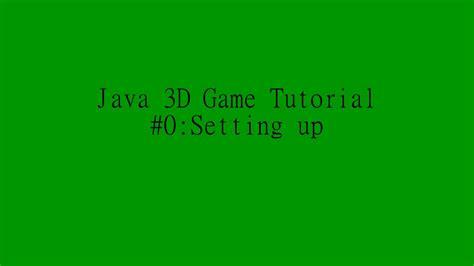 tutorial java game 3d java 3d game programming tutorial 0 youtube