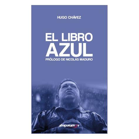 resumen del libro azul de chavez el libro azul hugo ch 225 vez librer 237 a atrapasue 241 os