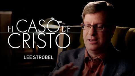 el ltimo caso de lee strobel el caso de cristo youtube