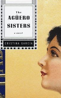 the aguero sisters fiction book review the aguero sisters by cristina garcia author alfred a knopf 24 288p
