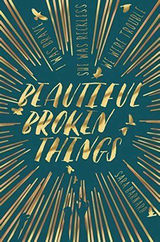 beautiful broken things 150980353x beautiful broken things by sara barnard