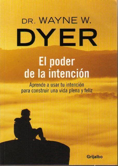libros de wayne dyer en espanol gratis en pdf el poder de la intencion wayne dyer frases positivas