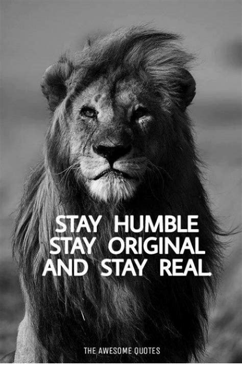 stay humble quotes stay humble stay original and stay real the awesome quotes