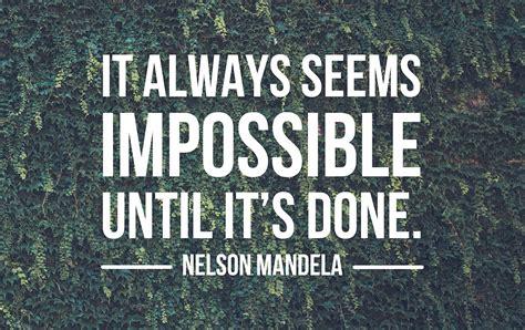 It Is Done quot it always seems impossible until it s done quot nelson mandela