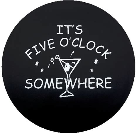 Its 5 Oclock Somewhere by It S 5 O Clock Somewhere Tire Cover