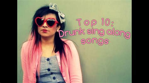 Top 10: Drunken Sing Along Songs.   YouTube