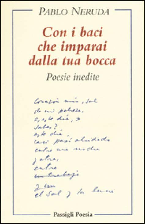 Pablo Neruda Con I Baci Che Imparai Dalla Tua Bocca