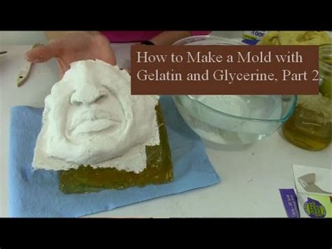 how to make a mold with gelatin and glycerine part 2 1