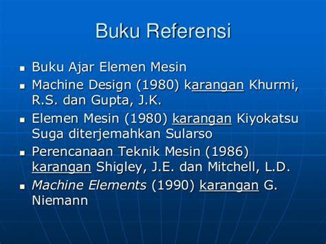 Buku Elemen Elemen Mesin Dalam Perancangan Mekanis Buku 1 mata kuliah elemen mesin