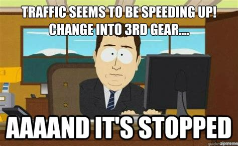 Traffic Meme - traffic seems to be speeding up change into 3rd gear