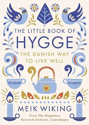 the hygge embracing the nordic of coziness through recipes entertaining decorating simple rituals and family traditions books ten reasons to hygge the scandinavian lifestyle trend for