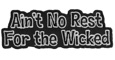 aint no rest for the wicked ain t no rest for the wicked patch naughty patches