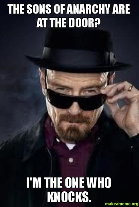 Sons Of Anarchy Memes - the sons of anarchy are at the door i m the one who knocks make a meme