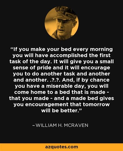 will making your bed every morning change your life william h mcraven quote if you make your bed every