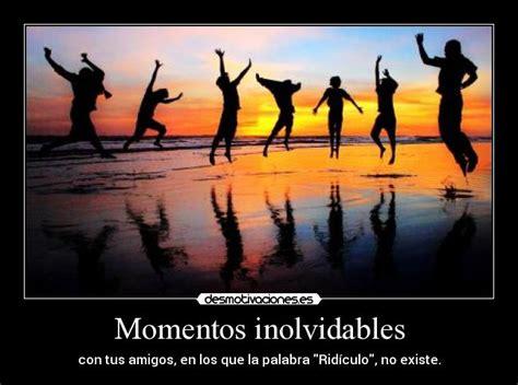 Imagenes Para Amigas Inolvidables | momentos inolvidables desmotivaciones