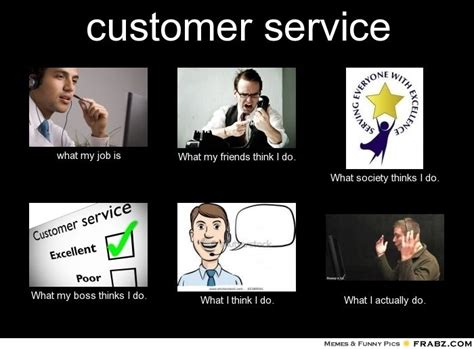 Customer Service Meme - what do you think i do customer service funniness