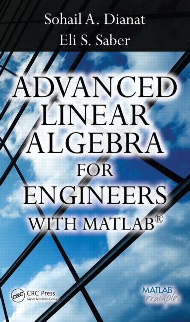 advanced linear algebra for engineers with matlab books advanced linear algebra for engineers with matlab crc
