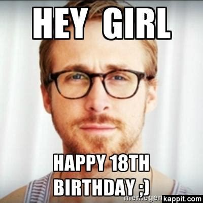 18th Birthday Meme - hey girl happy 18th birthday