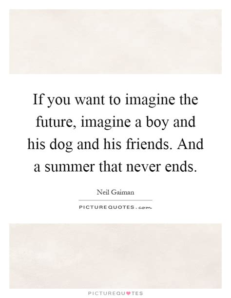 a boy and his quotes if you want to imagine the future imagine a boy and his and picture quotes