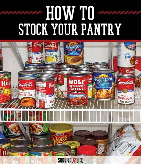 How To Stock Your Pantry how to stock your pantry survival
