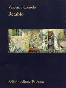 retablo vincenzo consolo retablo di vincenzo consolo sellerio editore