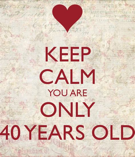 is a lob good for 40 year old oblong gace keep calm you are only 40 years old poster pipi keep