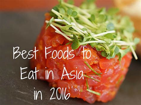 best food 2016 best foods to eat in asia in 2016 asia food travel