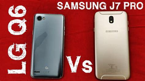 Samsung J7 Pro Vs J7 Plus Lg Q6 Vs Samsung J7 Pro Speedtest Tech4mob