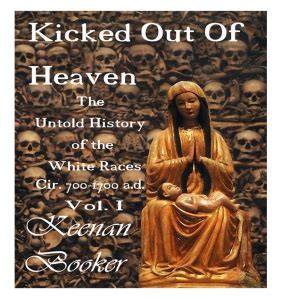 kicked out of heaven vol iii the untold history of the white races cir 700 1700 a d the books melanindvds