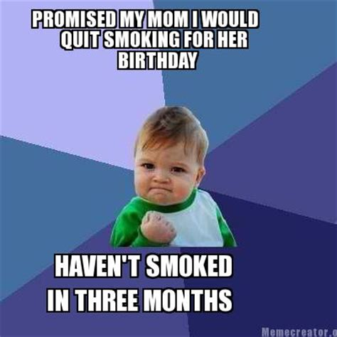Stop Smoking Meme - meme creator promised my mom i would quit smoking for